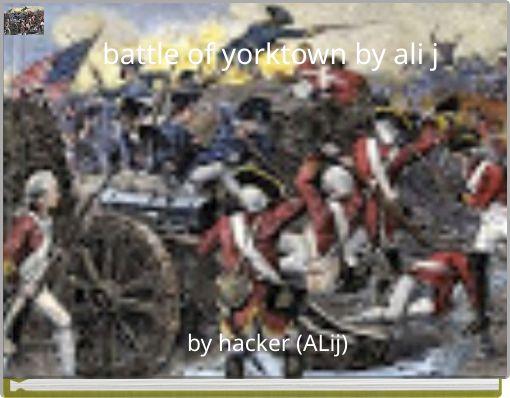 battle of yorktown by ali j