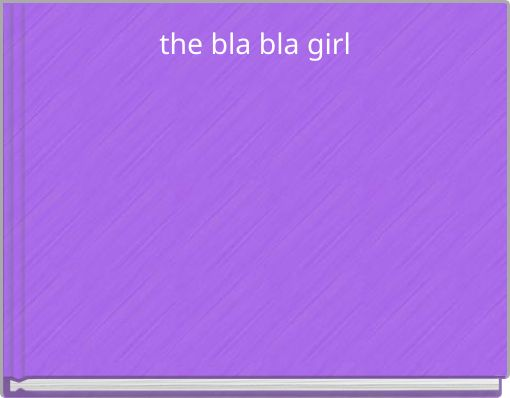 the bla bla girl