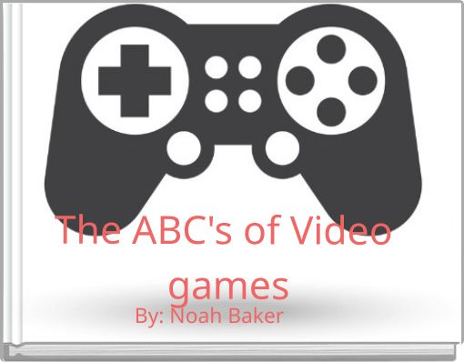 The ABC's of Video games
