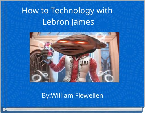 How to Technology with Lebron James