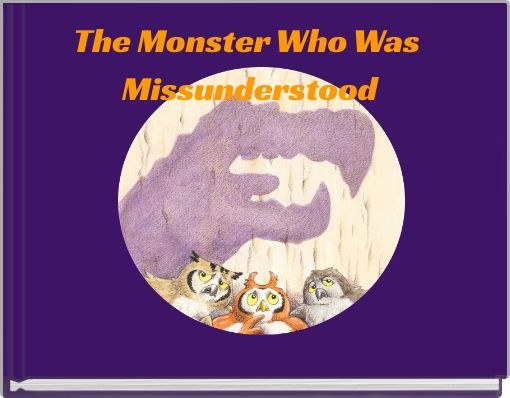 The Monster Who Was Missunderstood