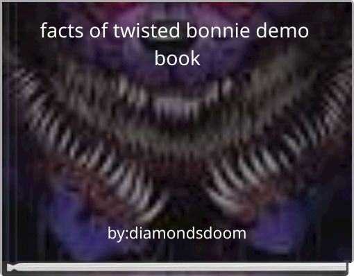 facts of twisted bonnie demo book