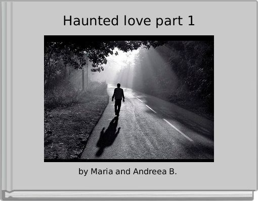 Haunted love part 1