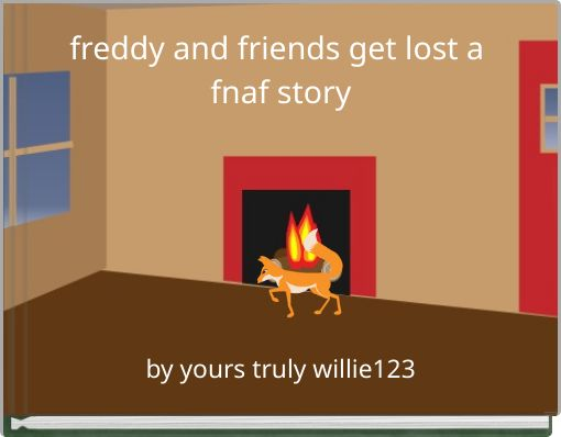freddy and friends get lost a fnaf story