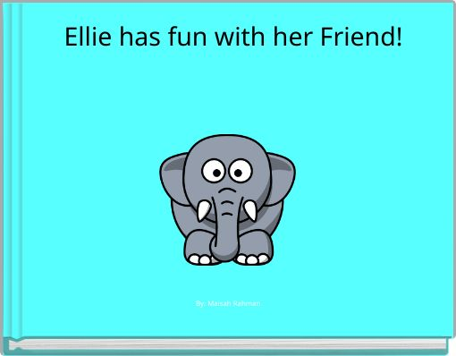 Ellie has fun with her Friend!
