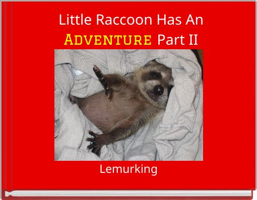 Little Raccoon Has AnAdventure Part II