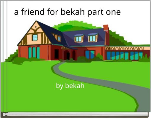 a friend for bekah part one