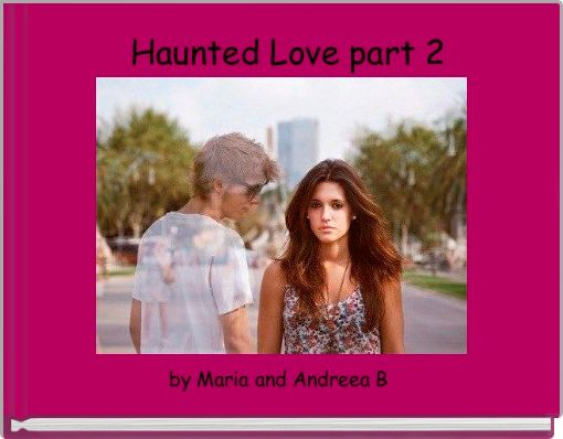 Haunted Love part 2
