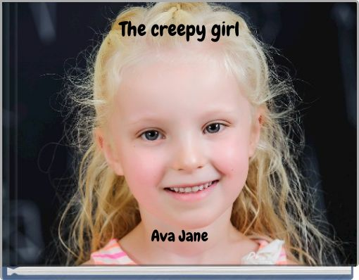 The creepy girl