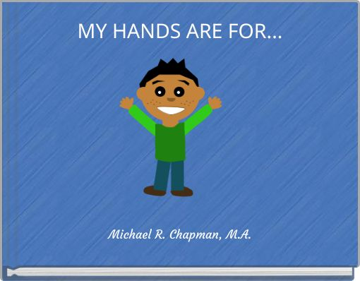 MY HANDS ARE FOR