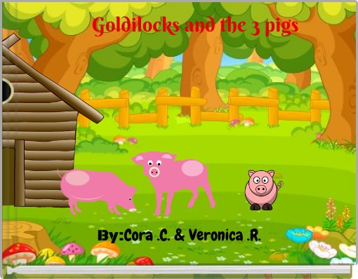 Goldilocks and the 3 pigs