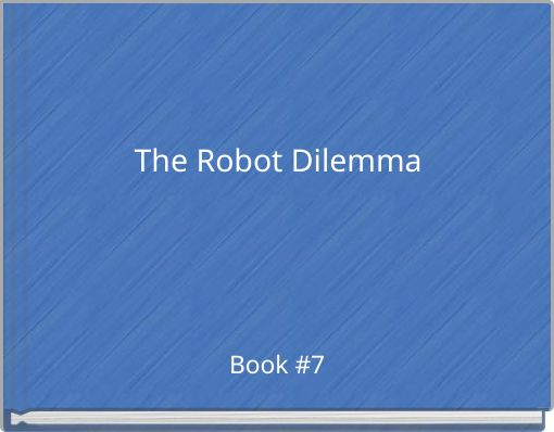 The Robot Dilemma
