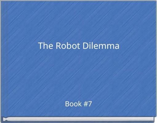 The Robot Dilemma