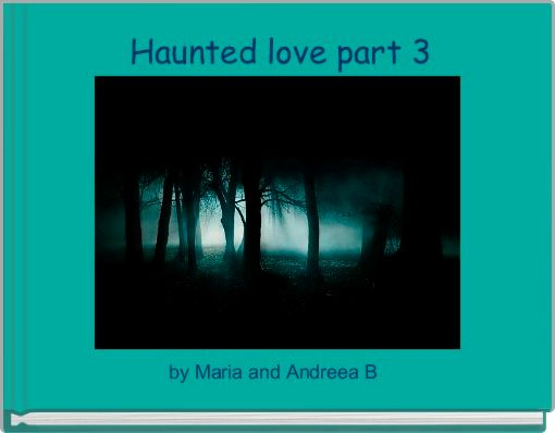 Haunted love part 3