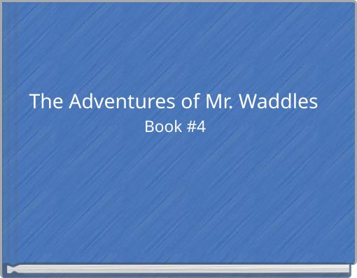 The Adventures of Mr. Waddles