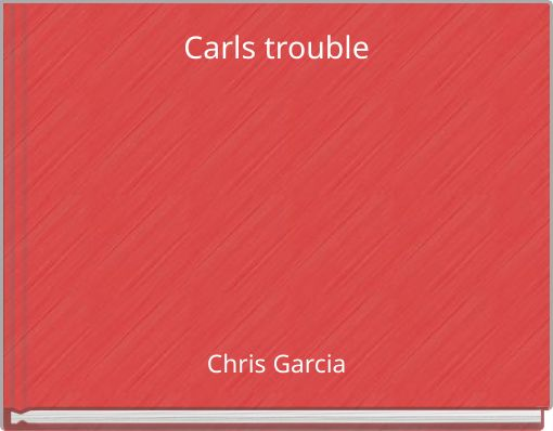 Carls trouble