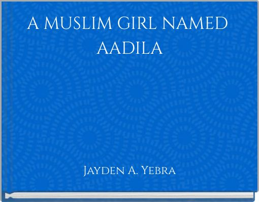 A MUSLIM GIRL NAMED AADILA