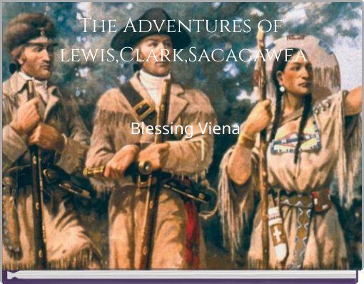 The Adventures of lewis,Clark,Sacagawea