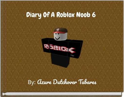 Diary Of A Roblox Noob 6