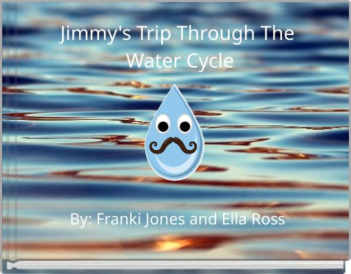 Jimmy's Trip Through The Water  Cycle