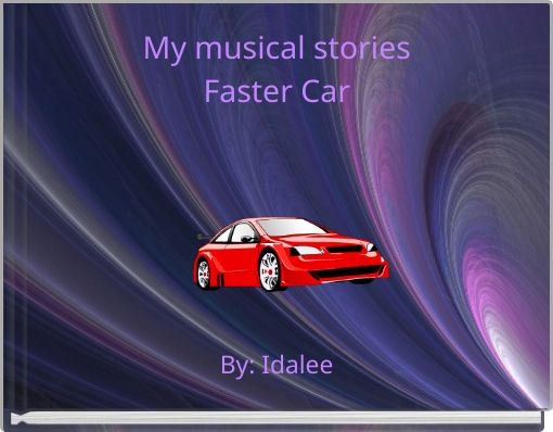 My musical storiesFaster Car