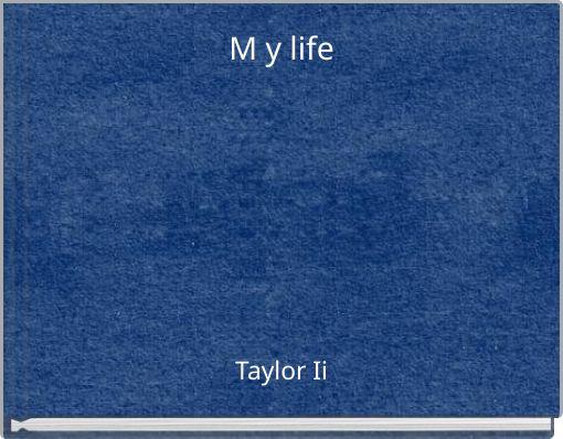 M y life