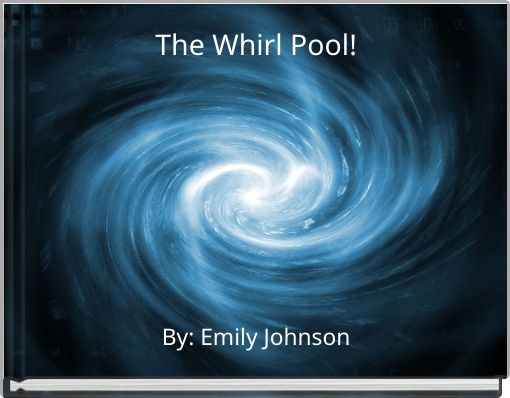 The Whirl Pool!