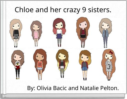 Chloe and her crazy 9 sisters.