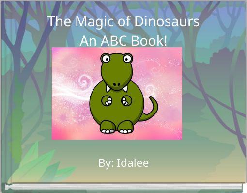 The Magic of DinosaursAn ABC Book!