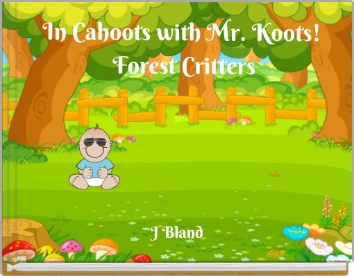 In Cahoots with Mr. Koots! Forest Critters