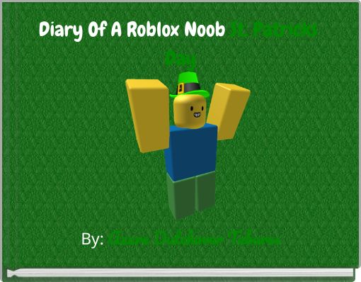 Diary Of A Roblox Noob St. Patricks Day