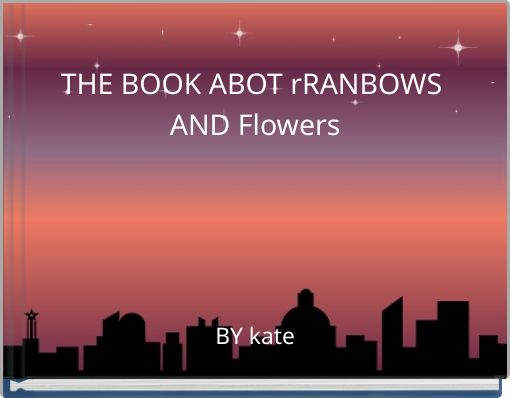 THE BOOK ABOT rRANBOWS AND Flowers