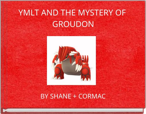 YMLT AND THE MYSTERY OF GROUDON
