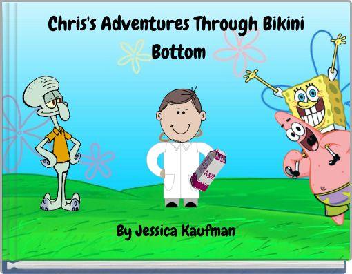 Chris's Adventures Through Bikini Bottom
