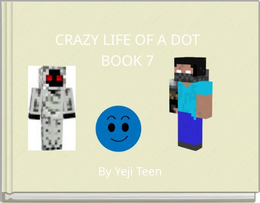 CRAZY LIFE OF A DOTBOOK 7