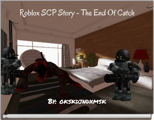 Roblox SCP Story - The End Of Catch