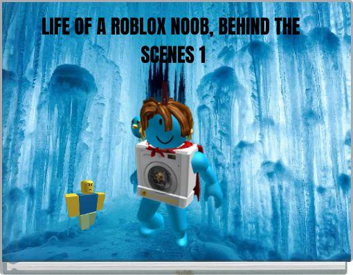 LIFE OF A ROBLOX NOOB, BEHIND THE SCENES 1