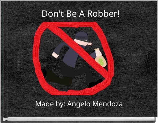 Don't Be A Robber!