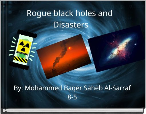 Rogue black holes and Disasters