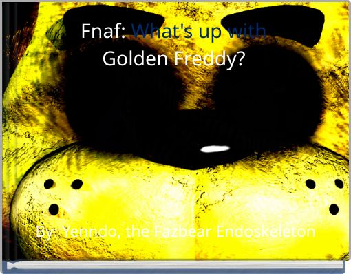 Fnaf: What's up with Golden Freddy?