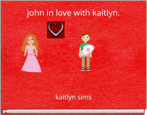 john in love with kaitlyn.