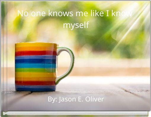 No one knows me like I know myself