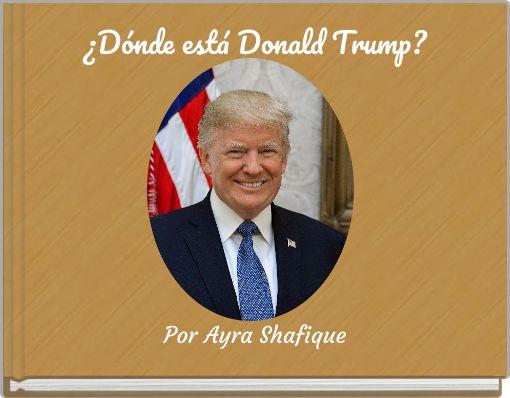 ¿Dónde está Donald Trump?