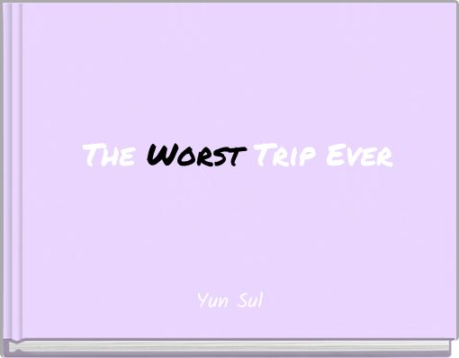 The Worst Trip Ever