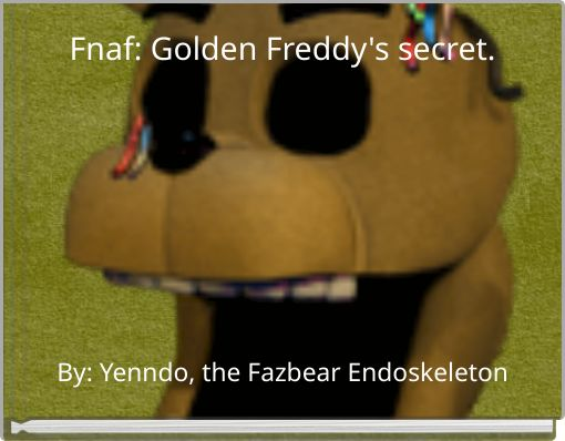 Fnaf: Golden Freddy's secret.