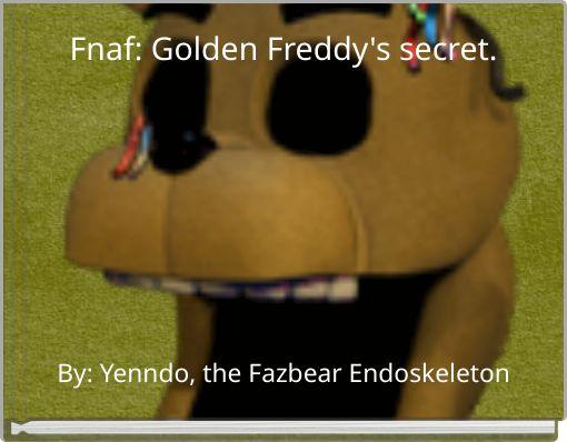 Fnaf: Golden Freddy's secret.