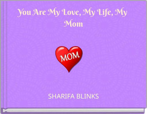 You Are My Love, My Life, My Mom