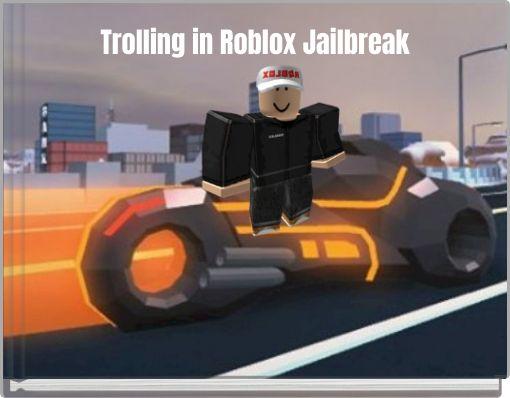Trolling in Roblox Jailbreak