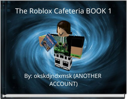 The Roblox Cafeteria BOOK 1
