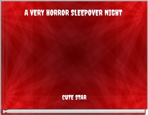 A VERY HORROR SLEEPOVER NIGHT